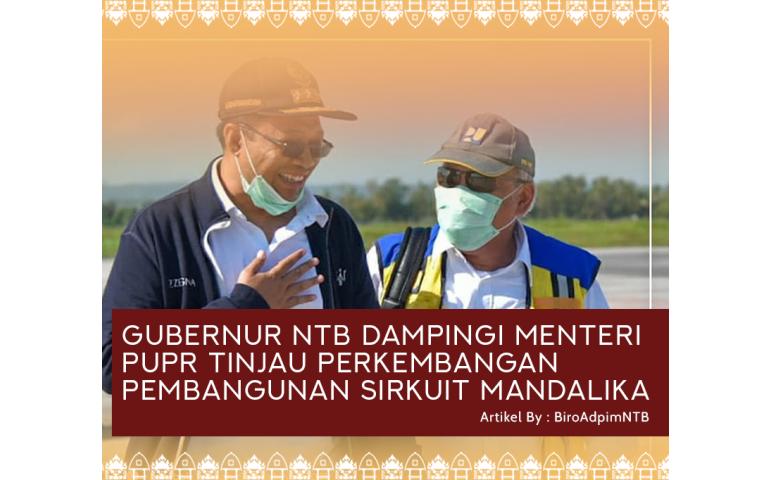Gubernur NTB Dampingi Menteri PUPR Tinjau Perkembangan Pembangunan Sirkuit Mandalika